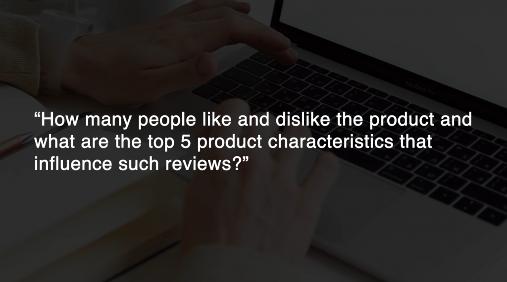 How many people like and dislike the product and what are the top 5 product characteristics that influence such reviews? - Practical Data Science