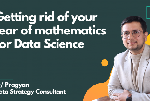 Getting rid of your fear of mathematics for Data Science