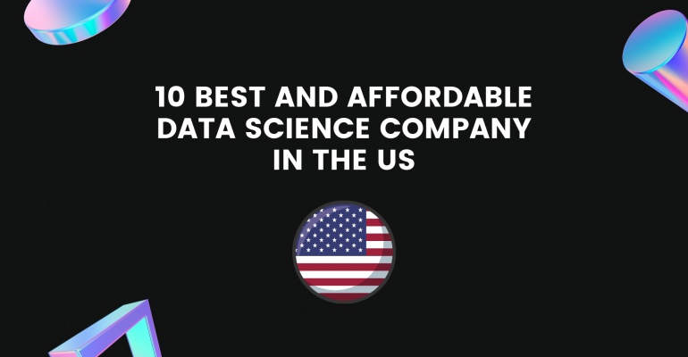 10 Best and Affordable Data Science Company In the US