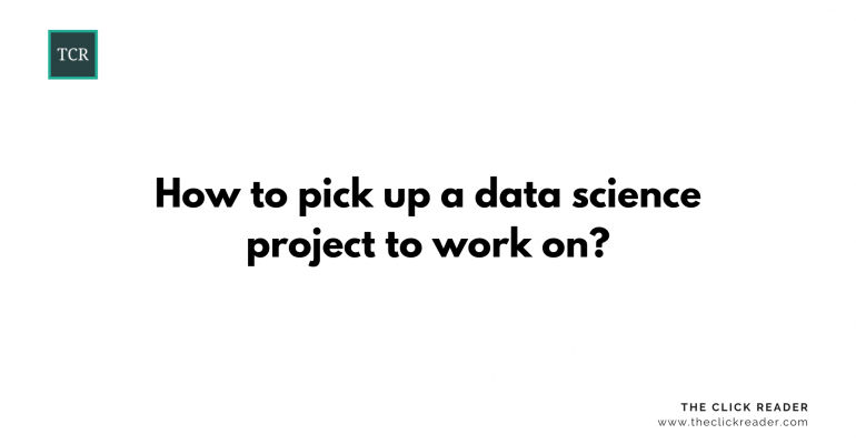 How to pick a data science project to work on?