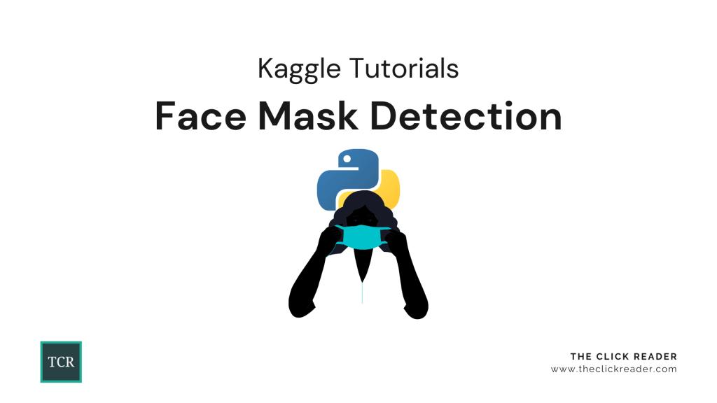Face Mask Detection using Python - Kaggle Tutorials