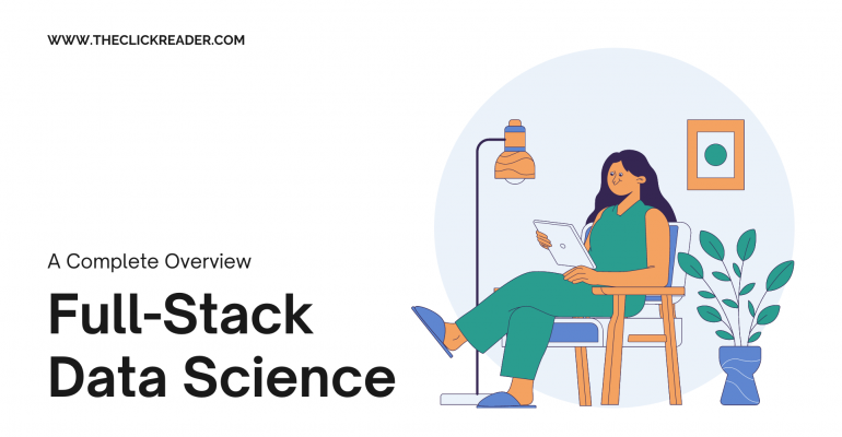 Full-Stack Data Science - A Complete Overview