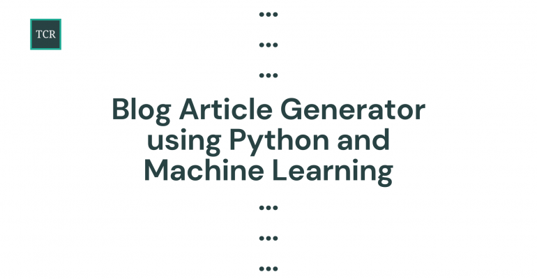Automatic Blog Article Generator using Python and Machine Learning