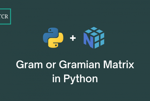 Gram or Gramian Matrix - Explained with Example in Python