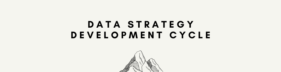 Data Strategy Development Cycle - Introduction to Data Strategy For Business