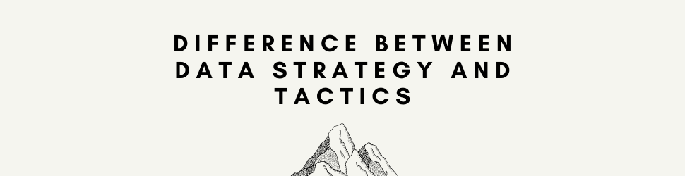 Difference between Data Strategy and Tactics - Introduction to Data Strategy For Business
