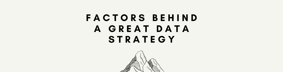 Factors behind a great Data Strategy - Introduction to Data Strategy For Business