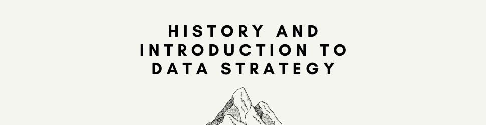 Chapter 1: History and Introduction to Data Strategy - Introduction to Data Strategy For Business