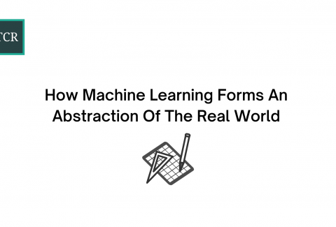 How Machine Learning Forms An Abstraction Of The Real World